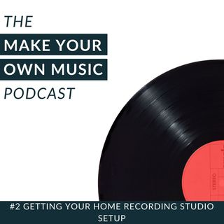 #2 - Getting Your Home Recording Studio Setup