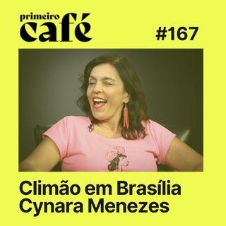 #167: Climão em Brasília, com a análise da Socialista Morena, Cynara Menezes