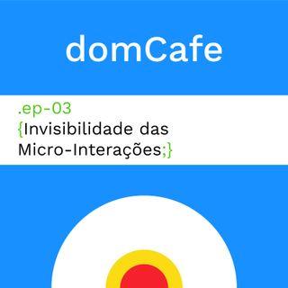 domCafe #03 - Invisibilidade das Micro-Interações