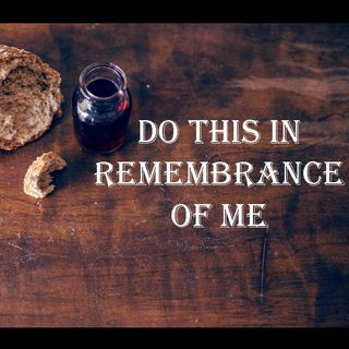 DO THIS IN REMEMBRANCE OF ME - pt1 - Do This In Remembrance Of Me