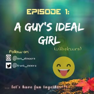 Ep 1: A GUY'S IDEAL GIRL