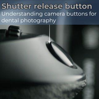 Shutter release Understanding camera buttons for dental photography