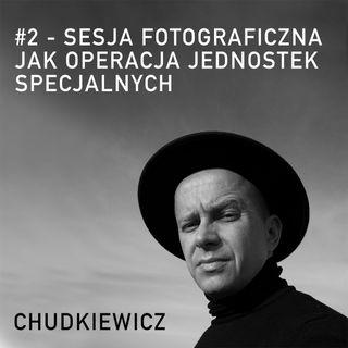 #2- Sesja fotograficzna jak operacja jednostek specjalnych.