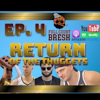 "Full Court Bresh Ep. 4 ""Return of the Thuggets"""