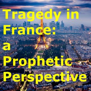 Tragedy in France: A Prophetic Perspective