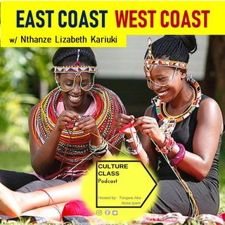 Ep 015- East Coast West Coast (w/ Nthanze Lizabeth Kariuki)