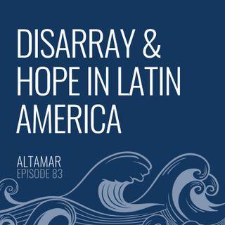 Disarray & Hope in Latin America [Episode 83]