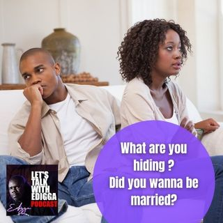 Ep: 24 What are you hiding? Did you wanna be married