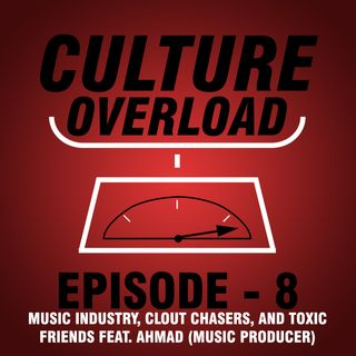 EP 8 - MUSIC INDUSTRY, CLOUT CHASERS, AND TOXIC FRIENDS FEAT. AHMAD (MUSIC PRODUCER)