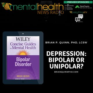 Depression: Bipolar or Unipolar with Brian Quinn, PhD, LCSW