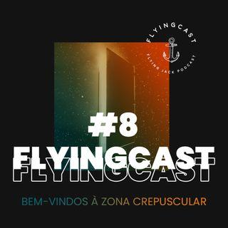 FlyingCast #8 - Bem-vindos à Zona Crepuscular