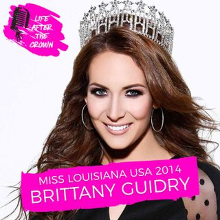 Miss Louisiana USA 2014 Brittany Guidry - Making Top 5 At Both Teen & Miss USA and Building a Coaching Business After Pageantry