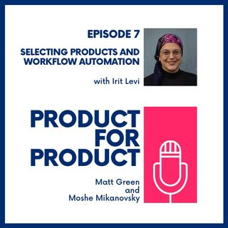Ep 7 - Selecting Products & Automation with Irit Levi