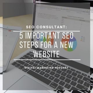 SEO Consultant  - 5 Important SEO Steps for a New Website