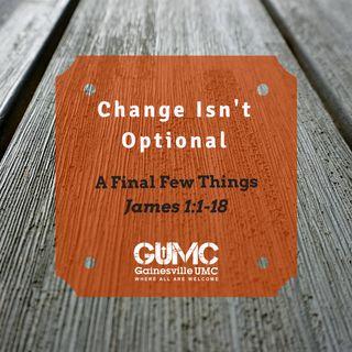 Change Isn't Optional: Part 3, A Final Few Things - Rev. John Patterson - 11-19-17