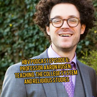 HBV 6: Aaron Rosen, Teaching, The College System, and Religious Studies