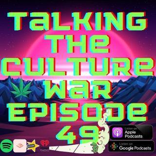 Talking The Culture War Episode 49