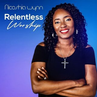 Nicoshia Wynn- Relentless Worship