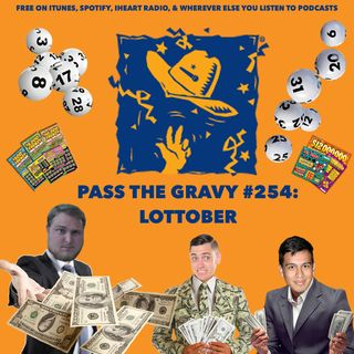 Pass The Gravy #254: Lottober