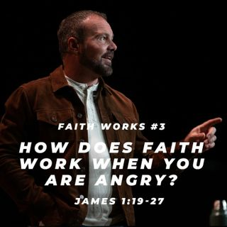 James #3 - How does faith work when you are angry?