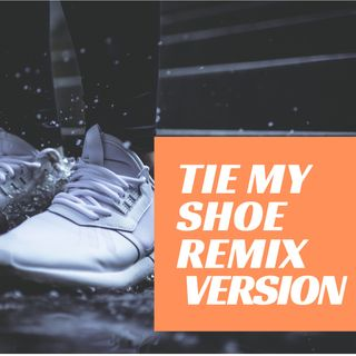 Tie My Shoe Remix