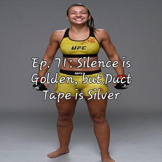 Ep. 71: Silence is Golden, but Duct Tape is Silver