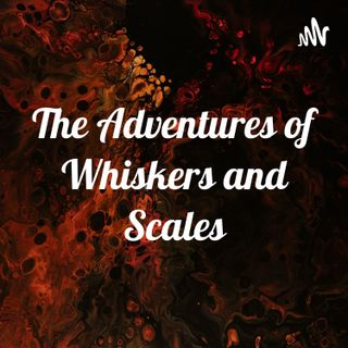 Episode 1 - Enter Whiskers and Scales