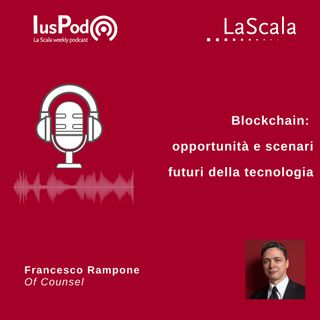 Ep. 91 IusPod Blockchain: opportunità e scenari futuri della tecnologia