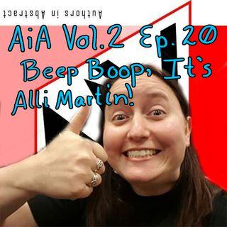 AiA Vol 2 Ep 20: Beep Boop, It's Alli Martin!