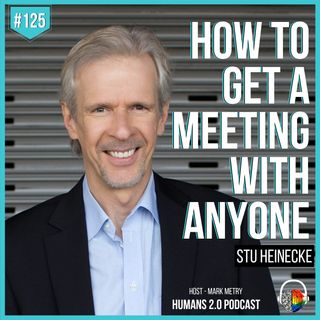 #125 - Stu Heinecke | How to Get a Meeting with Anyone