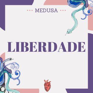#23 Podcast Medusa - Liberdade