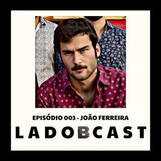 Episódio 003 - João Ferreira