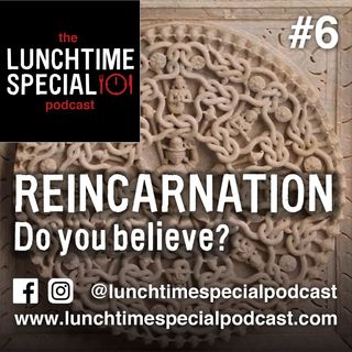 Reincarnation: Do you believe? Episode 6.