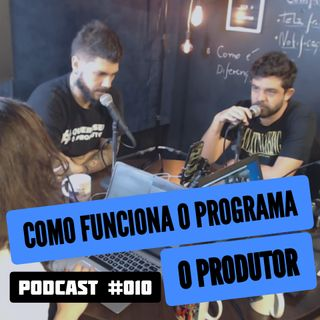 Como Funciona o Programa O Produtor - #QueroSerOProdutor - #010