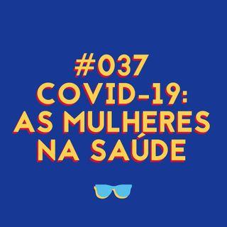 #037 - Covid-19: as profissionais da saúde que estão no enfrentamento ao coronavírus
