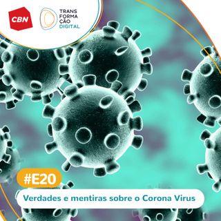Transformação Digital CBN - Especial #20 - Verdades e mentiras sobre o Corona Virus