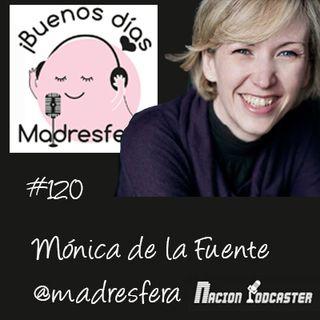 Nación Podcaster 120 Mónica de Buenos dias @madresfera