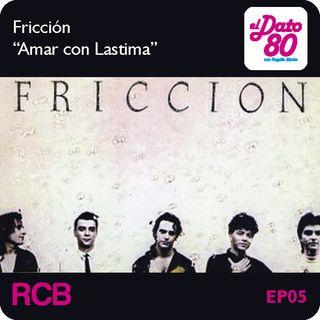 """Dato80_ep_05_Fricción_""""Amar Con Lastima"""""""