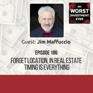 Jim Maffuccio – Forget Location, in Real Estate Timing Is Everything