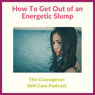 How To Get Out Of An Energetic Slump