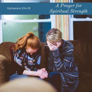 06/30/19 - A Prayer for Spiritual Strength by Daniel Warren - Ephesians 3:14-19