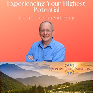 Experiencing Your Highest Potential with Dr. Joe Gallenberger