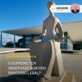 O Supremo tem observado o devido processo legal?