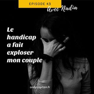 #43 Nadia : Le handicap a fait exploser mon couple - Le handicap chez l'enfant