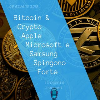 Bitcoin e Crypto Apple Microsoft e Samsung Spingono Sempre Più  TG Crypto PODCAST 6-06