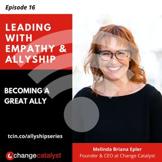 Leading with Empathy & Allyship: EP16 Becoming a Great Ally with Melinda Briana Epler