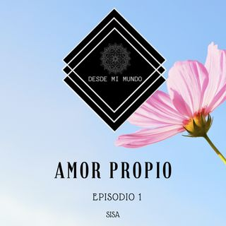 Episodio 1- Amor Propio