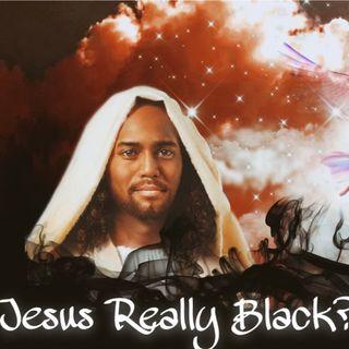 Episode 13- Is Jesus Really Black? Was Jesus Description the Beginning of the Look of Evil?