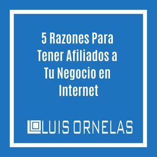 Episodio #100 5 Razones Para Tener Afiliados a Tu Negocio en Internet