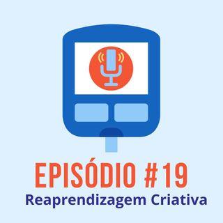 #T01E19 - Reaprendizagem Criativa